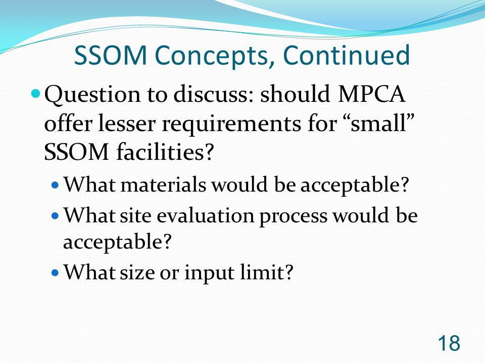 SSOM Concepts, Continued Question to discuss: should MPCA offer lesser requirements for small SSOM facilities.