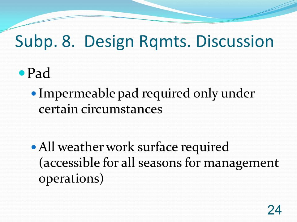 Subp. 8. Design Rqmts. Discussion Pad Impermeable pad required only under certain circumstances All weather work surface required (accessible for all