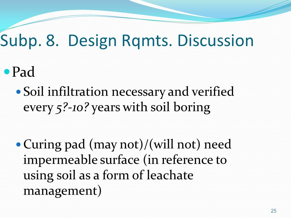 25 Subp. 8. Design Rqmts. Discussion Pad Soil infiltration necessary and verified every 5?-10.