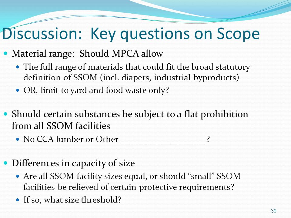 39 Discussion: Key questions on Scope Material range: Should MPCA allow The full range of materials that could fit the broad statutory definition of S