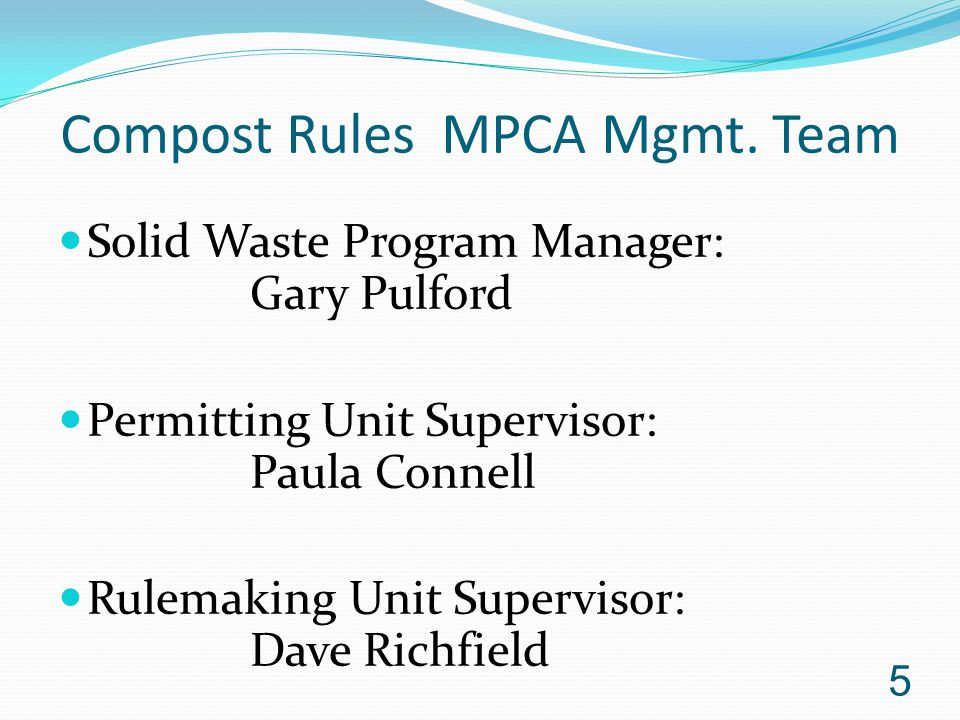 Compost Rules MPCA Mgmt. Team Solid Waste Program Manager: Gary Pulford Permitting Unit Supervisor: Paula Connell Rulemaking Unit Supervisor: Dave Ric