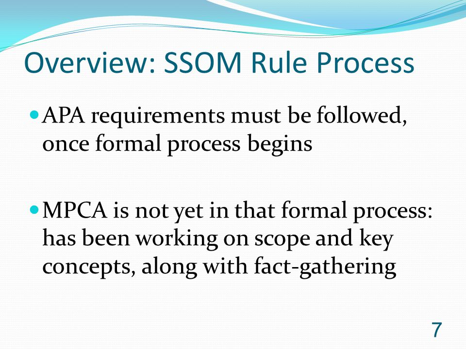 Overview: SSOM Rule Process APA requirements must be followed, once formal process begins MPCA is not yet in that formal process: has been working on scope and key concepts, along with fact-gathering 7