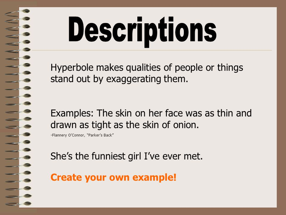 Hyperbole can also be used to describe a person's emotions (feelings).