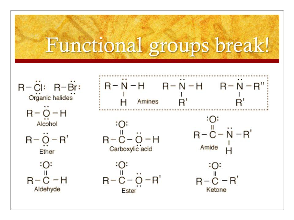 Functional groups break!
