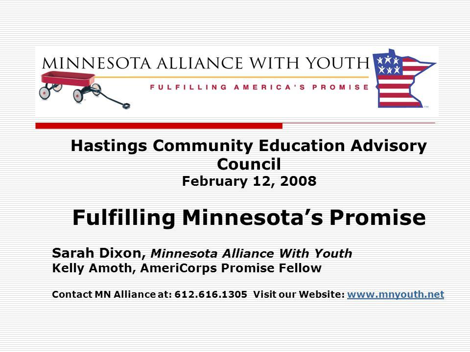 Hastings Community Education Advisory Council February 12, 2008 Fulfilling Minnesota's Promise Sarah Dixon, Minnesota Alliance With Youth Kelly Amoth,