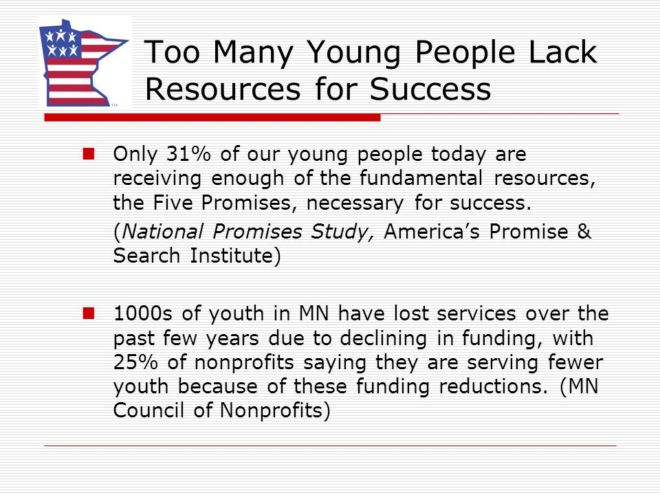 Too Many Young People Lack Resources for Success Only 31% of our young people today are receiving enough of the fundamental resources, the Five Promis