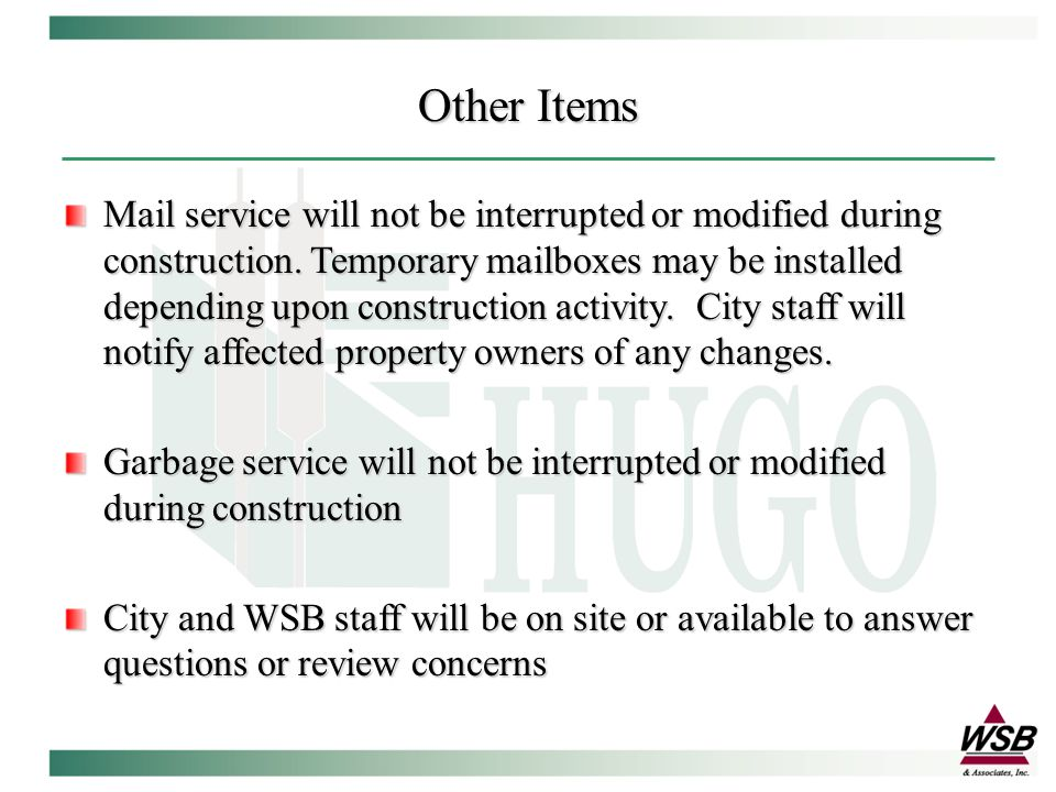 Other Items Mail service will not be interrupted or modified during construction.
