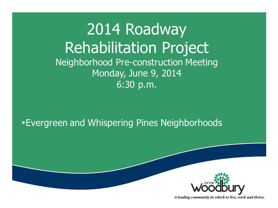 2014 Roadway Rehabilitation Project Neighborhood Pre-construction Meeting Monday, June 9, 2014 6:30 p.m.