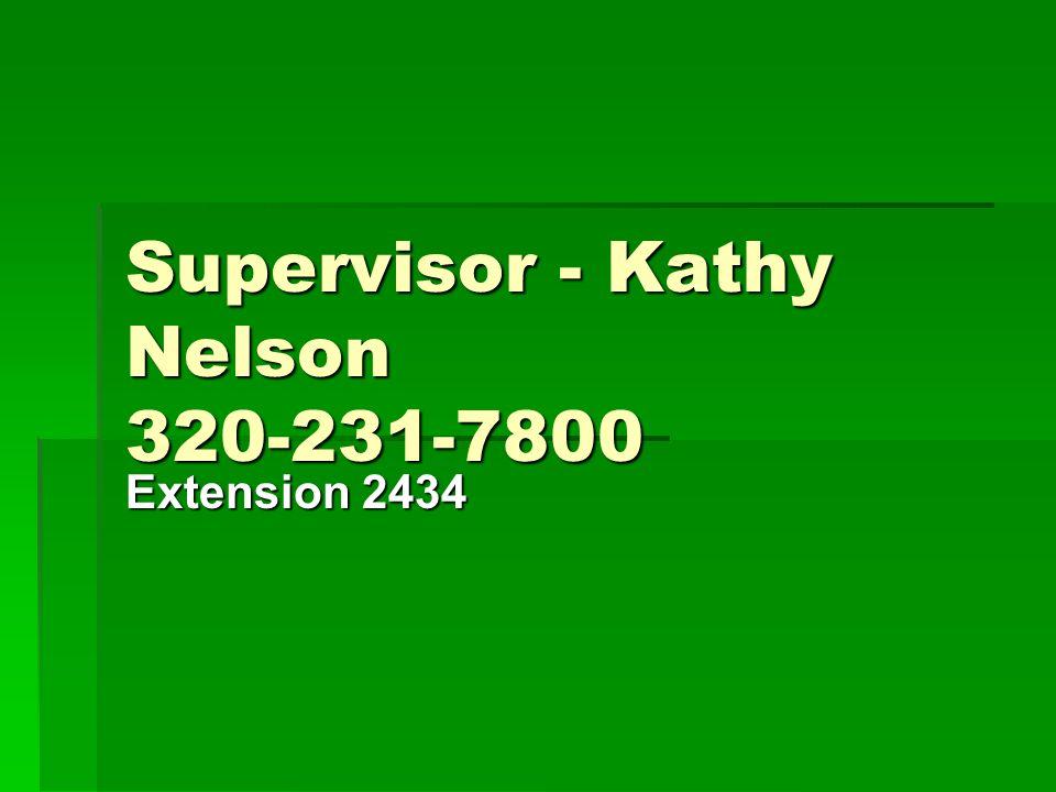 Supervisor - Kathy Nelson 320-231-7800 Extension 2434