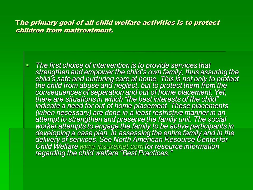 The primary goal of all child welfare activities is to protect children from maltreatment.