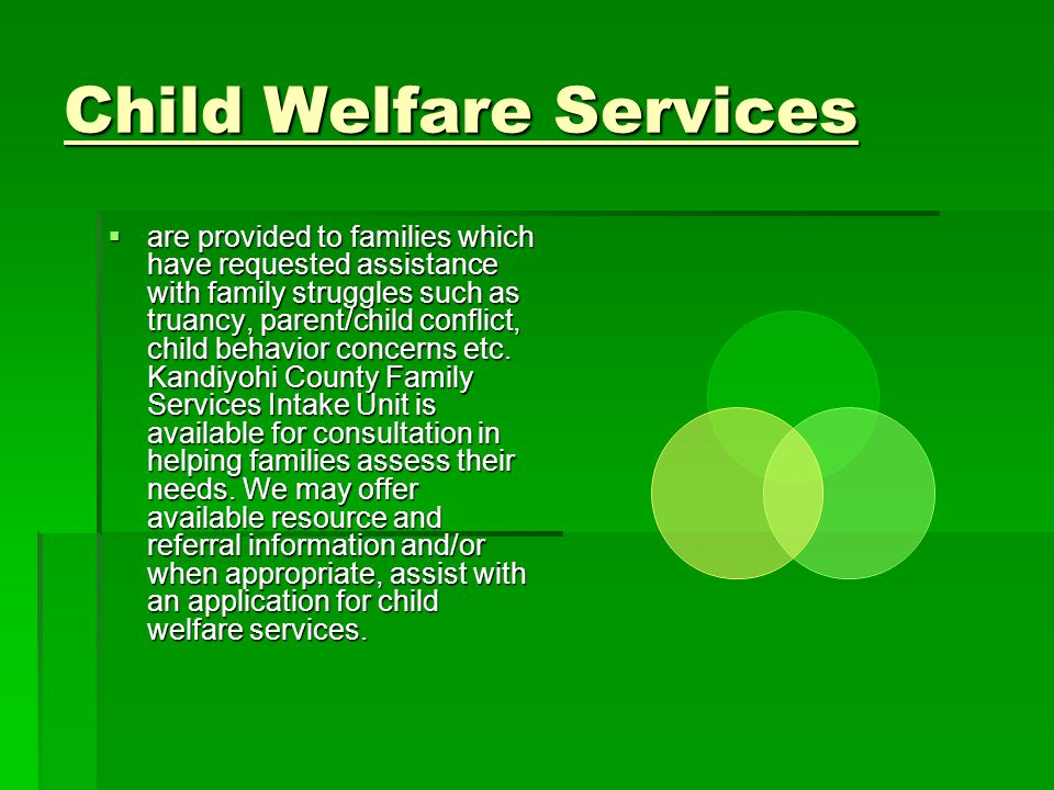 Child Welfare Services  are provided to families which have requested assistance with family struggles such as truancy, parent/child conflict, child behavior concerns etc.