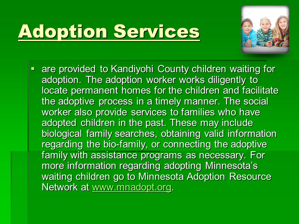Adoption Services  are provided to Kandiyohi County children waiting for adoption.