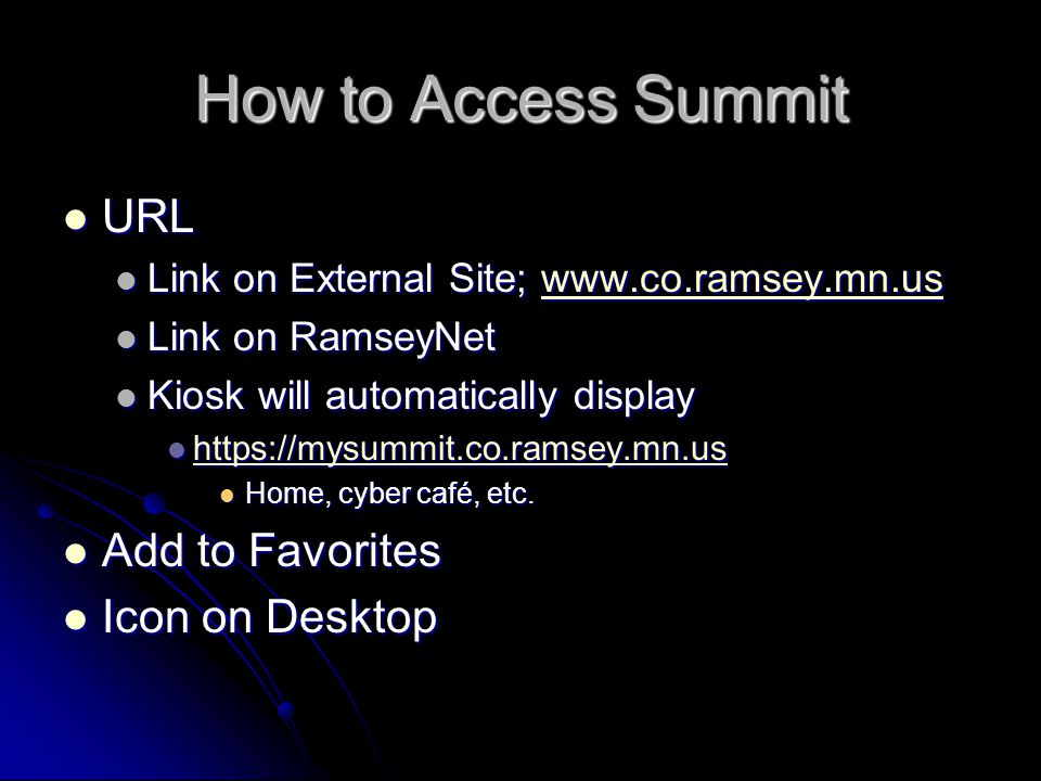 How to Access Summit URL URL Link on External Site; www.co.ramsey.mn.us Link on External Site; www.co.ramsey.mn.uswww.co.ramsey.mn.us Link on RamseyNe