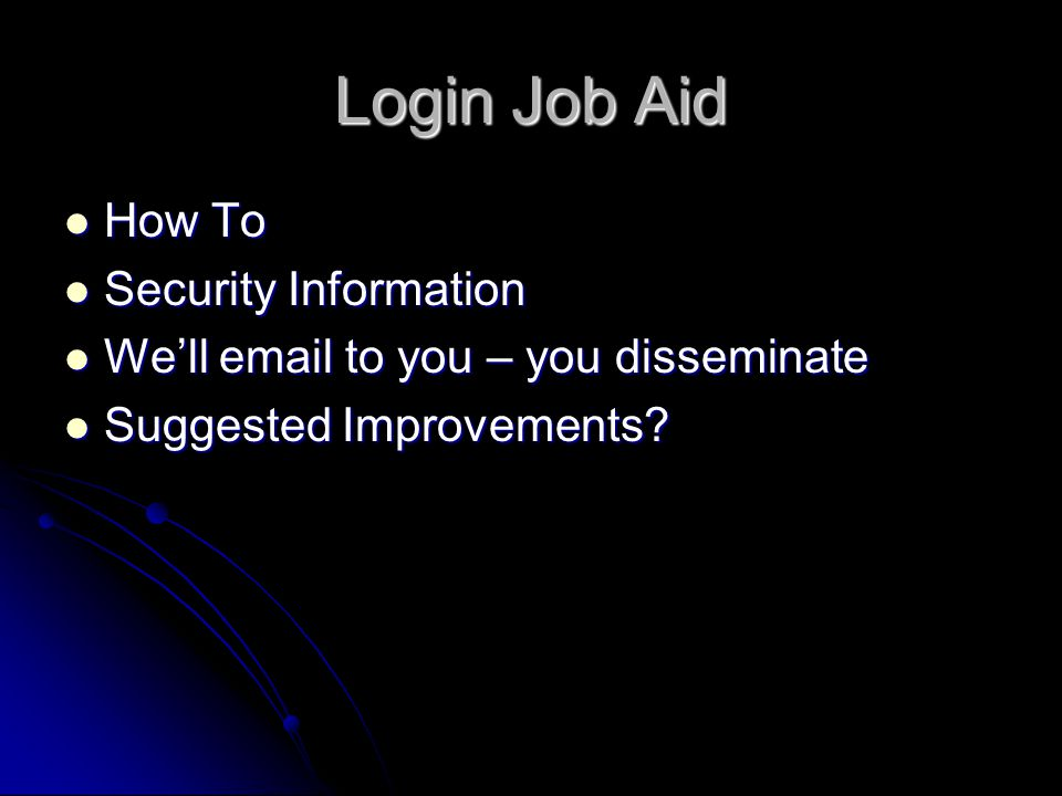 Login Job Aid How To How To Security Information Security Information We'll email to you – you disseminate We'll email to you – you disseminate Sugges