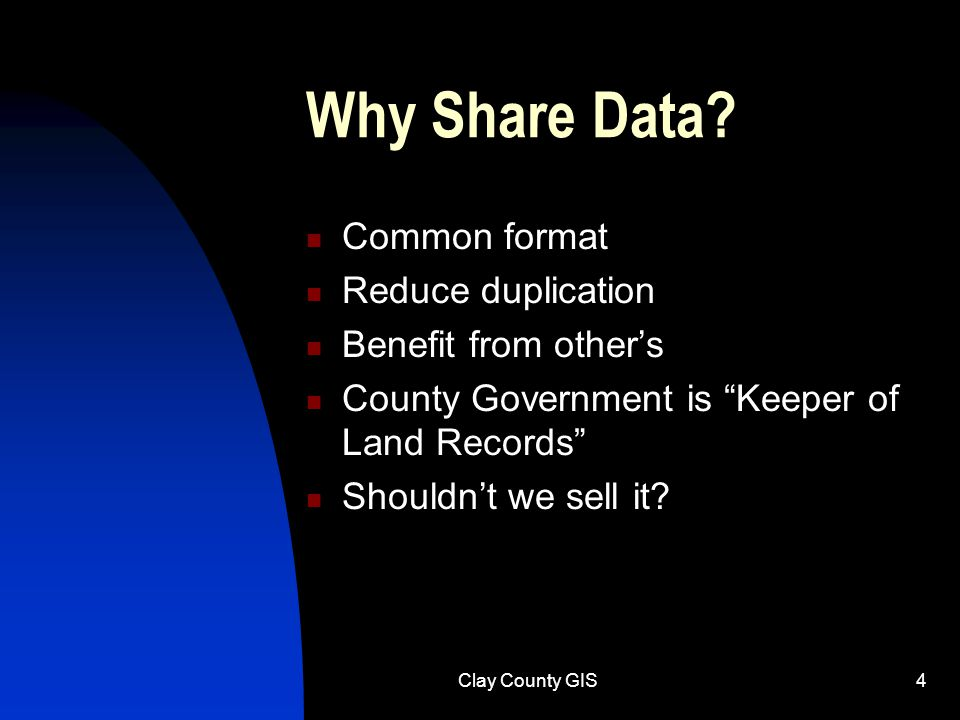 Clay County GIS4 Why Share Data.