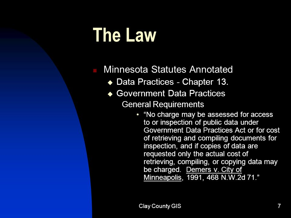 Clay County GIS7 The Law Minnesota Statutes Annotated  Data Practices - Chapter 13.