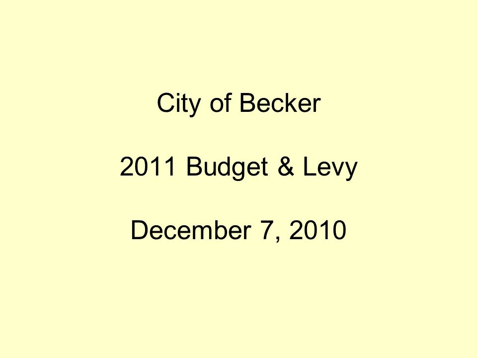 Procedure Presentation of budget & levy City Council comments & questions Comments & questions from residents Make final changes to 2011 budget Adopt final 2011 budget & levy on December 21, 2010