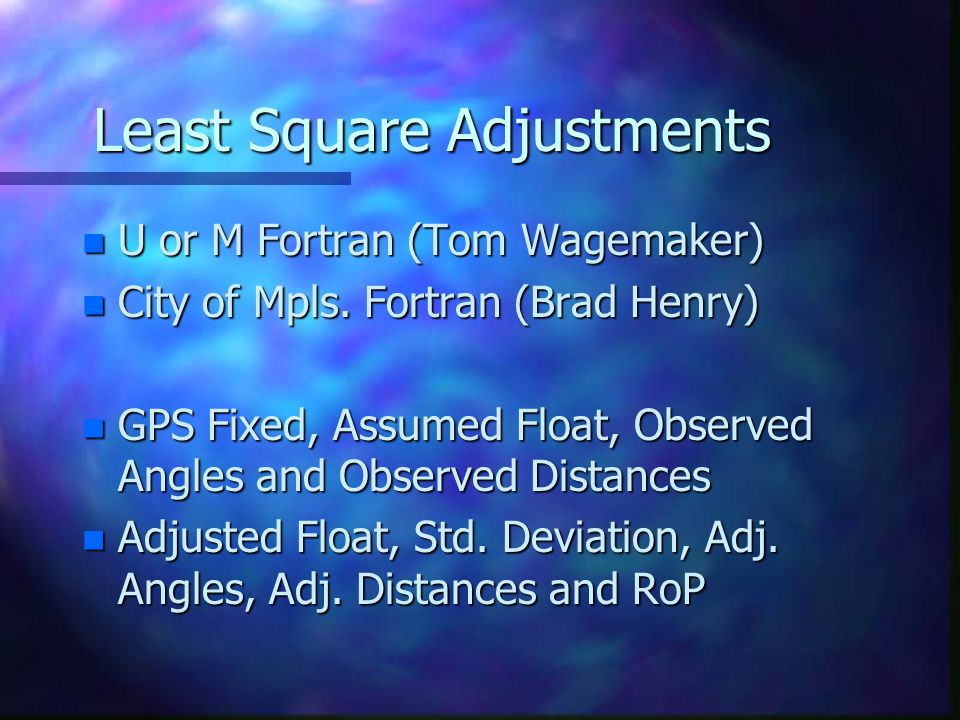Least Square Adjustments n U or M Fortran (Tom Wagemaker) n City of Mpls.
