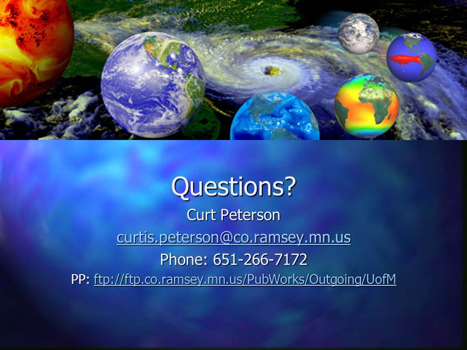 Questions? Curt Peterson curtis.peterson@co.ramsey.mn.us Phone: 651-266-7172 PP: ftp://ftp.co.ramsey.mn.us/PubWorks/Outgoing/UofM ftp://ftp.co.ramsey.