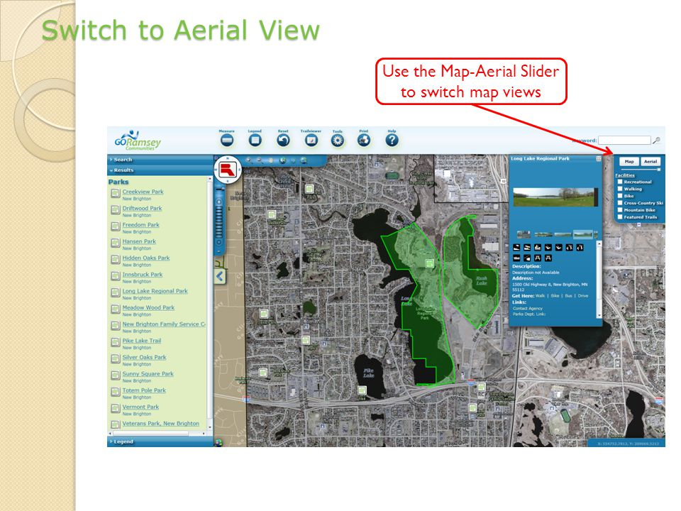 Switch to Aerial View Use the Map-Aerial Slider to switch map views
