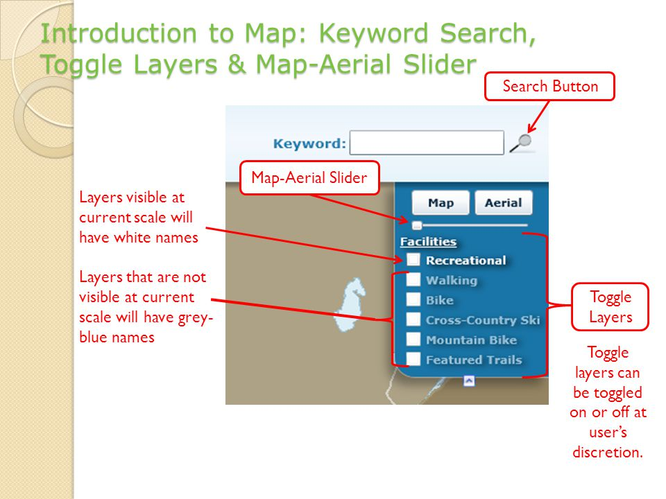 Introduction to Map: Keyword Search, Toggle Layers & Map-Aerial Slider Search Button Map-Aerial Slider Toggle Layers Toggle layers can be toggled on or off at user's discretion.