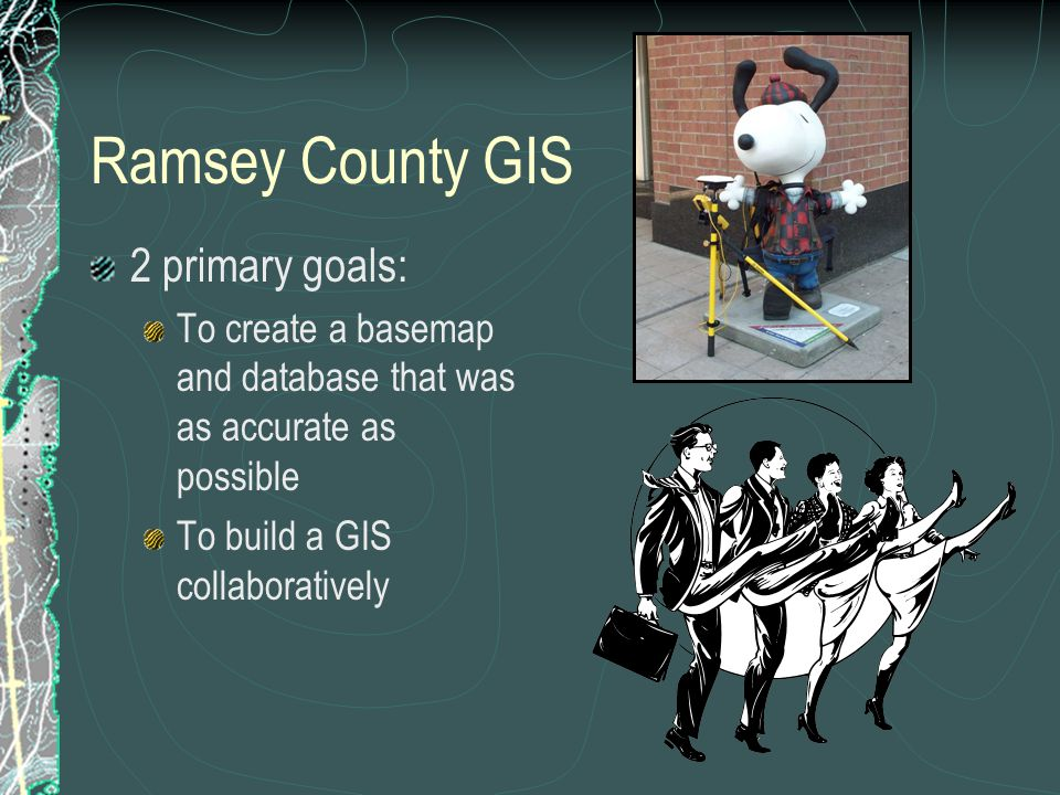 Ramsey County GIS 2 primary goals: To create a basemap and database that was as accurate as possible To build a GIS collaboratively
