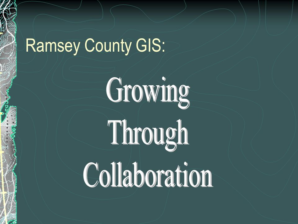 Ramsey County's Base GIS Data LiDAR Light Detection and Ranging – points with horizontal (xy) and vertical (z) data Will be used to generate 2' contours 3-D analysis and modeling Flood modeling Tank farm berm rupture