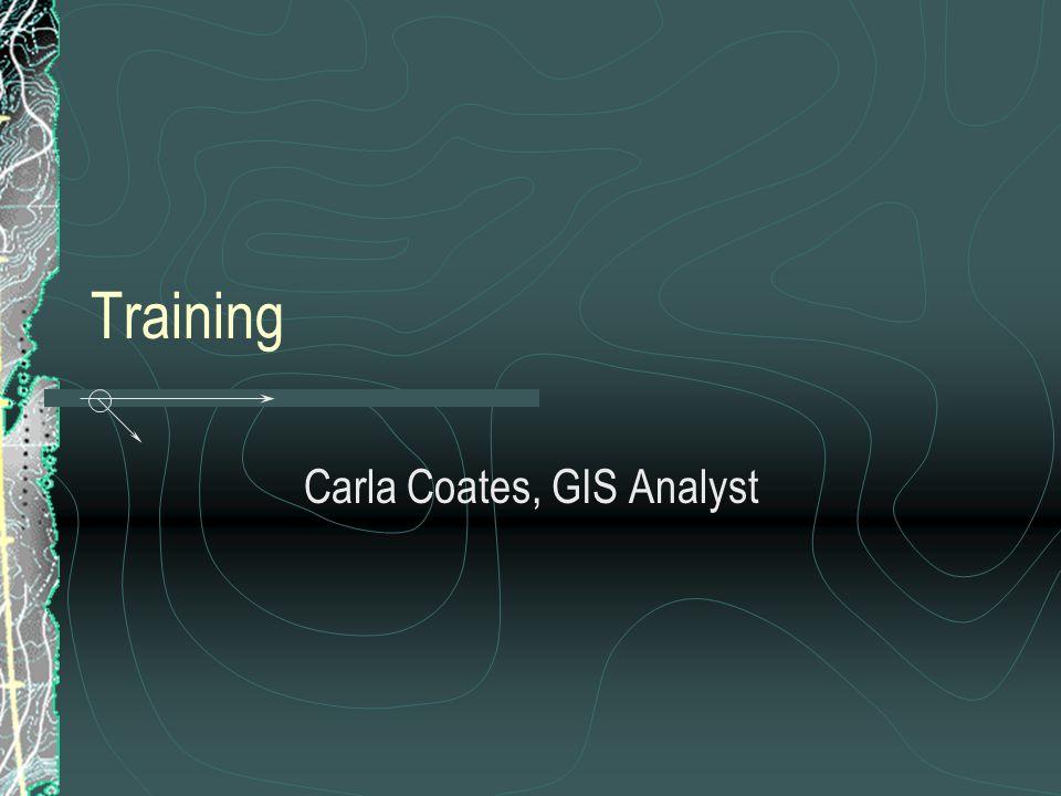Training Carla Coates, GIS Analyst