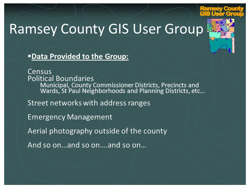 Ramsey County Internal GIS Technical User Group Kickoff March 10, 2004  Data Provided to the Group: Census Political Boundaries Municipal, County Com