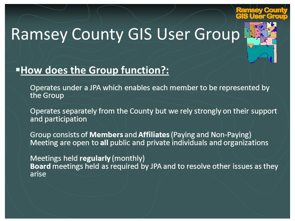 Ramsey County Internal GIS Technical User Group Kickoff March 10, 2004  How does the Group function?: Operates under a JPA which enables each member