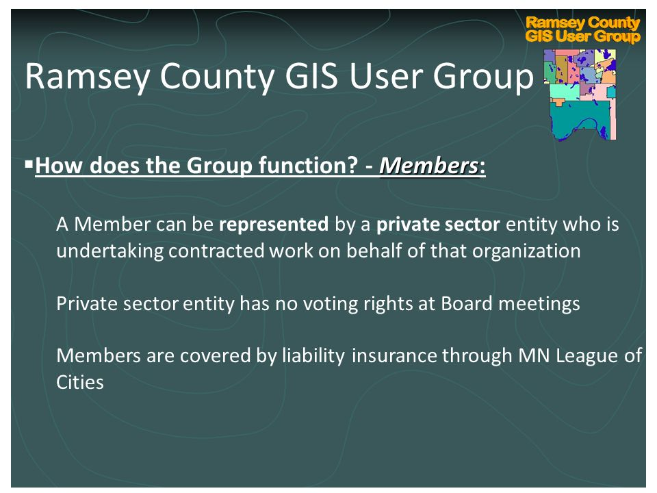 Ramsey County Internal GIS Technical User Group Kickoff March 10, 2004 Members  How does the Group function? - Members: A Member can be represented b