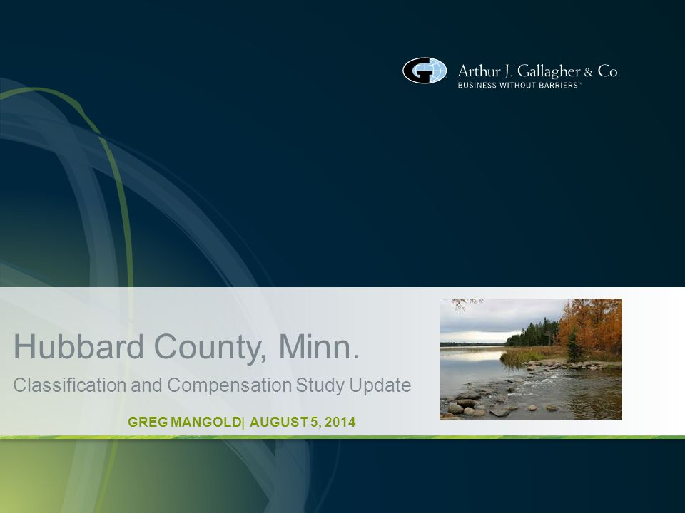 Hubbard County, Minn. Classification and Compensation Study Update GREG MANGOLD| AUGUST 5, 2014