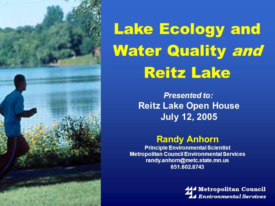 Presented to: Reitz Lake Open House July 12, 2005 Randy Anhorn Principle Environmental Scientist Metropolitan Council Environmental Services randy.anh