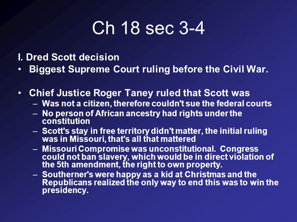 Ch 18 sec 3-4 I. Dred Scott decision Biggest Supreme Court ruling before the Civil War.