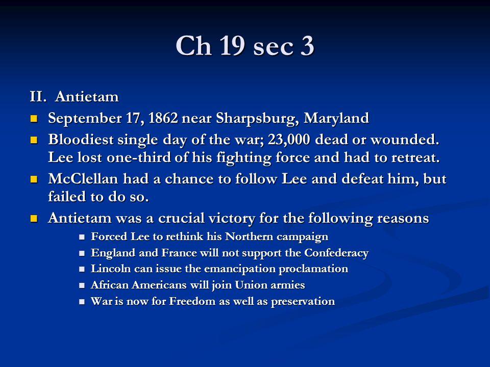 Ch 19 sec 3 II. Antietam September 17, 1862 near Sharpsburg, Maryland September 17, 1862 near Sharpsburg, Maryland Bloodiest single day of the war; 23