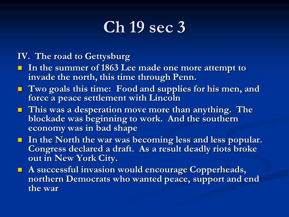 Ch 19 sec 3 IV. The road to Gettysburg In the summer of 1863 Lee made one more attempt to invade the north, this time through Penn. In the summer of 1