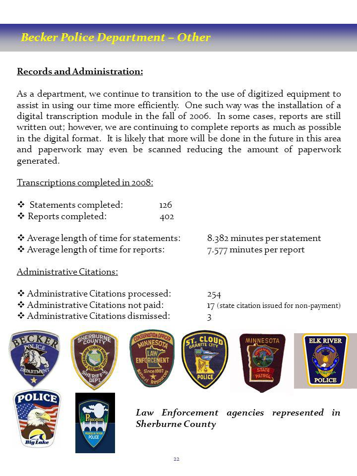Becker Police Department – Other 22 Records and Administration: As a department, we continue to transition to the use of digitized equipment to assist in using our time more efficiently.