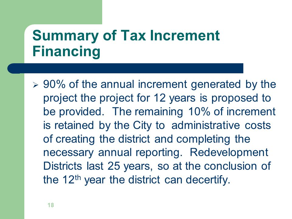 Summary of Tax Increment Financing  90% of the annual increment generated by the project the project for 12 years is proposed to be provided.