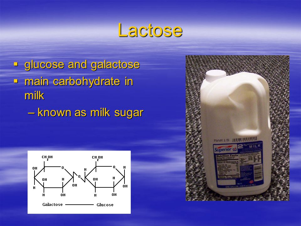 Lactose  glucose and galactose  main carbohydrate in milk –known as milk sugar