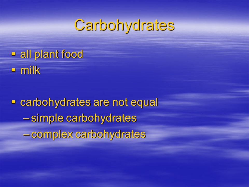 Carbohydrate Digestion  break down into glucose –body is able to absorb and use  large starch molecules – extensive breakdown  disaccharides –broken once  monosaccharides –don't need to be broken down