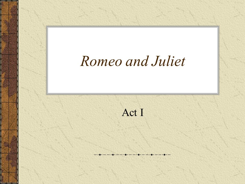 Romeo and Juliet Act I