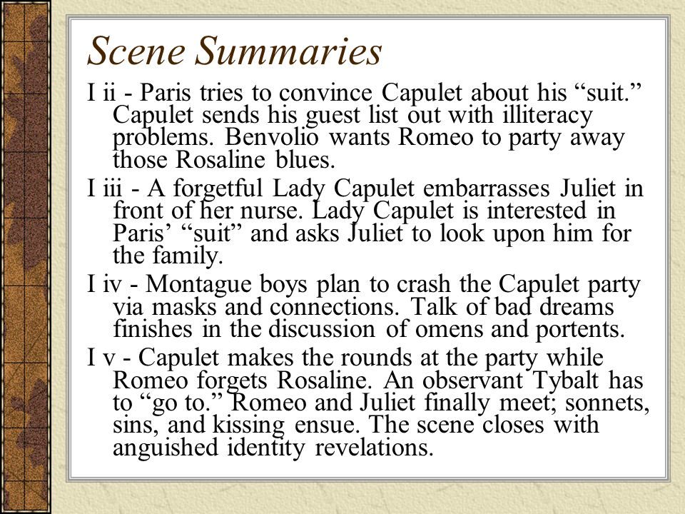 Scene Summaries I ii - Paris tries to convince Capulet about his suit. Capulet sends his guest list out with illiteracy problems.