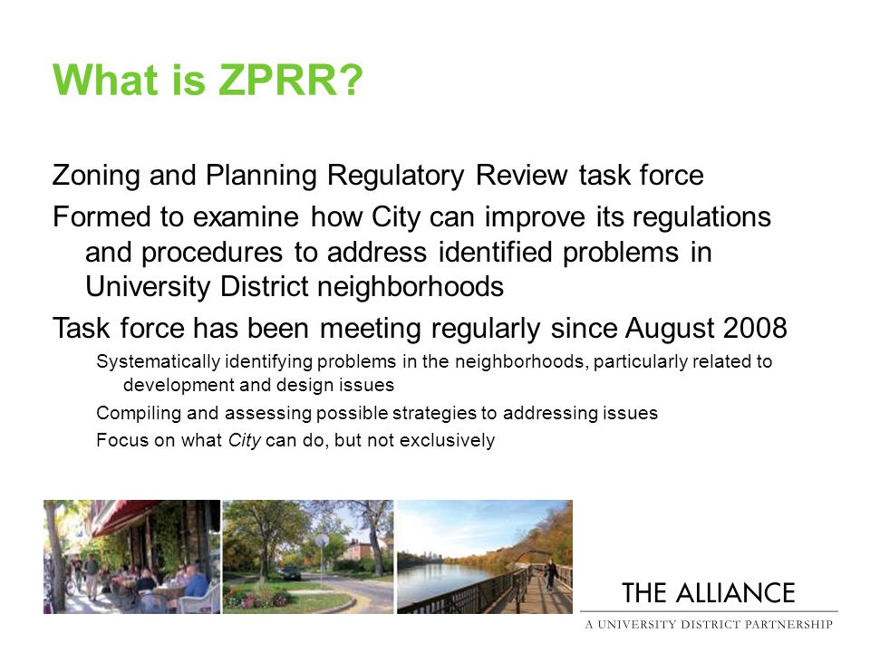What is ZPRR? Zoning and Planning Regulatory Review task force Formed to examine how City can improve its regulations and procedures to address identi