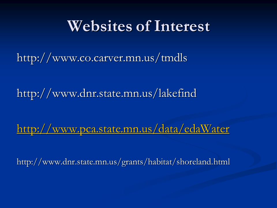 Websites of Interest http://www.co.carver.mn.us/tmdlshttp://www.dnr.state.mn.us/lakefind http://www.pca.state.mn.us/data/edaWater http://www.dnr.state.mn.us/grants/habitat/shoreland.html