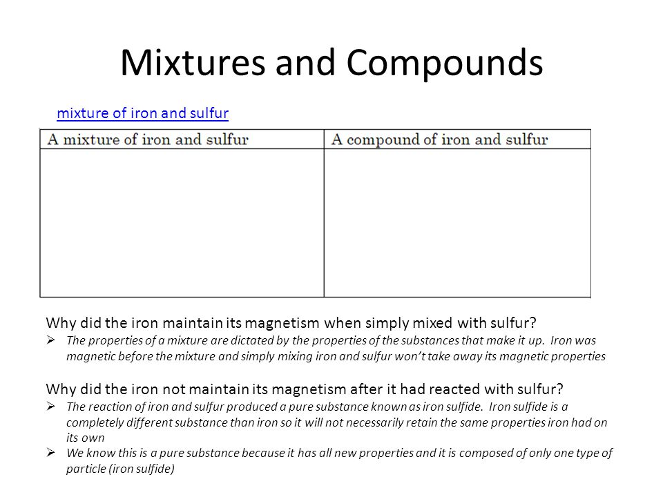 Mixtures and Compounds mixture of iron and sulfur Why did the iron maintain its magnetism when simply mixed with sulfur.