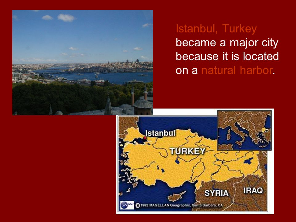 Istanbul, Turkey became a major city because it is located on a natural harbor.