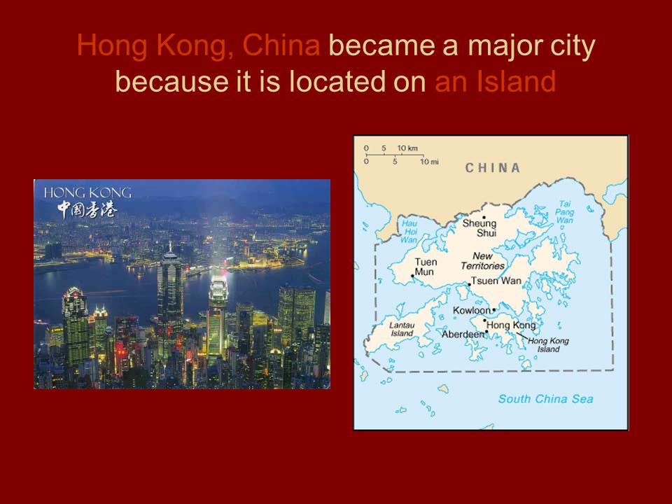 Hong Kong, China became a major city because it is located on an Island