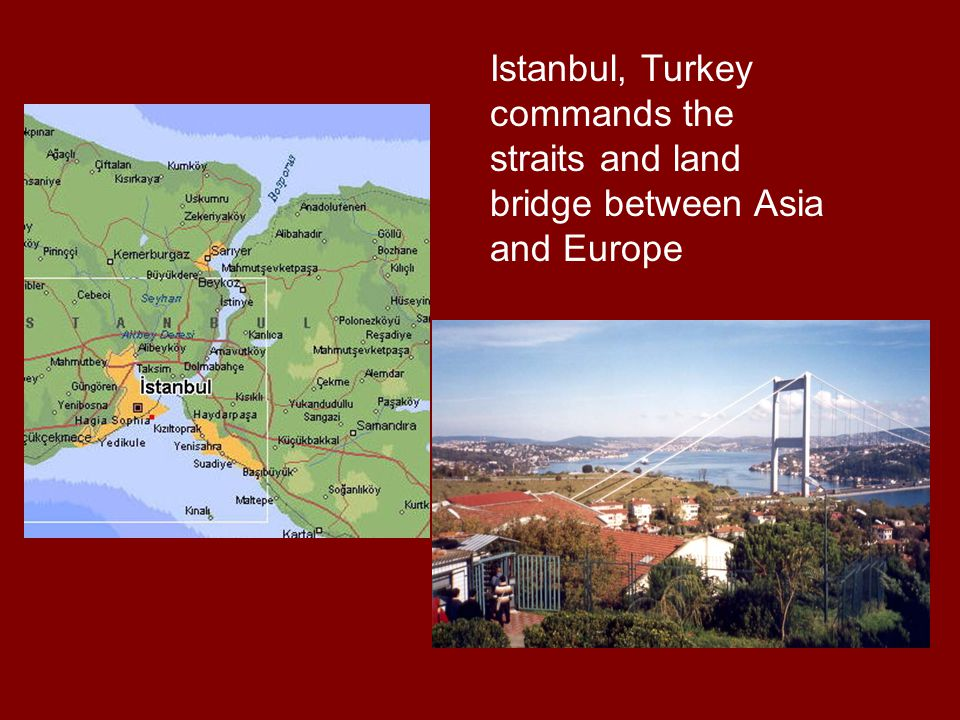 Istanbul, Turkey commands the straits and land bridge between Asia and Europe