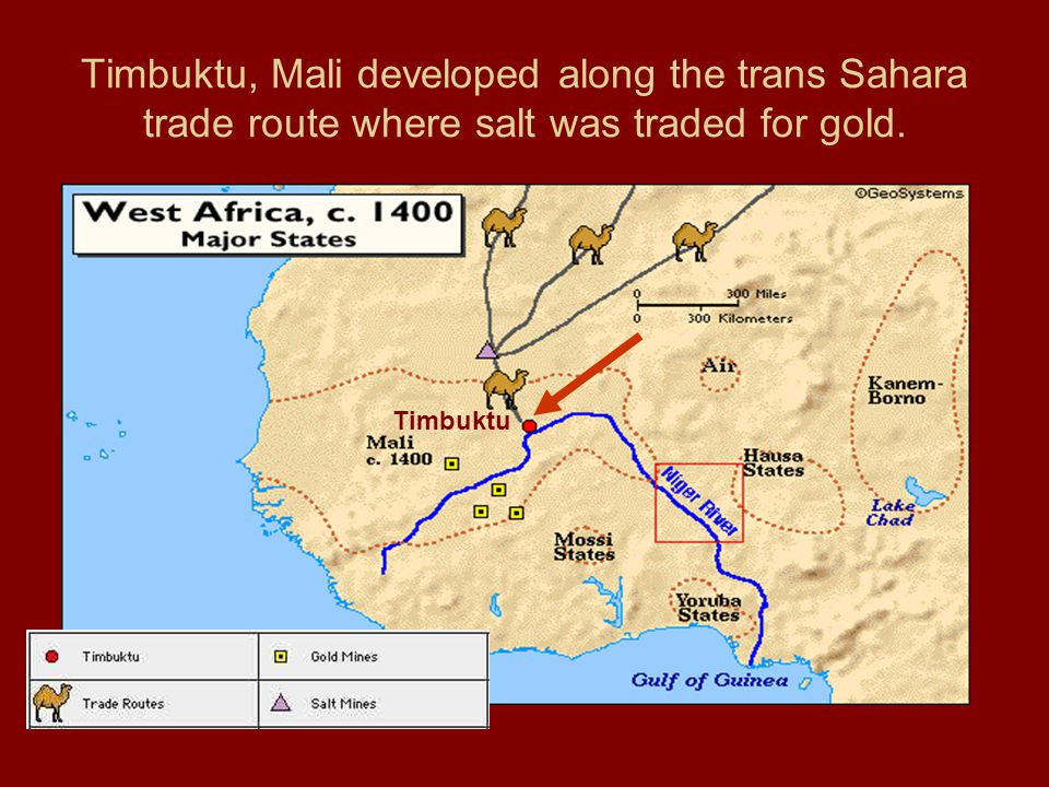 Timbuktu, Mali developed along the trans Sahara trade route where salt was traded for gold. Timbuktu