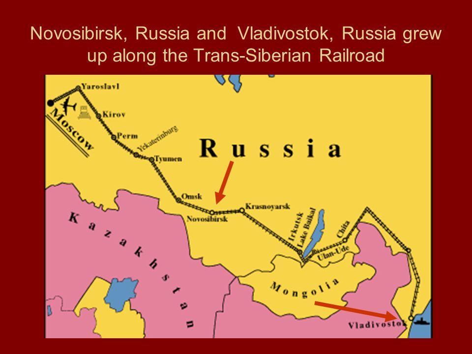 Novosibirsk, Russia and Vladivostok, Russia grew up along the Trans-Siberian Railroad